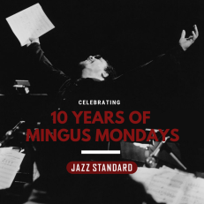 Celebrating 10 years of Mingus Mondays at Jazz Standard